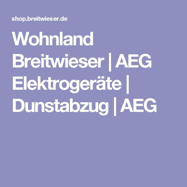 Wohnland Breitwieser   AEG Elektrogeräte   Dunstabzug   AEG