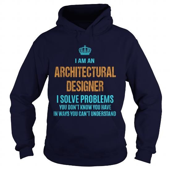 ARCHITECTURAL DESIGNER - I SOLVE PROBLEMS T-SHIRTS, HOODIES, SWEATSHIRT (36.99$ ==► Shopping Now)
