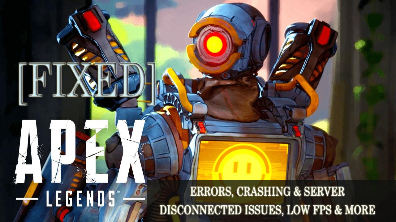 [Fixed] Apex Legends Errors Crashing & Server Disconnected