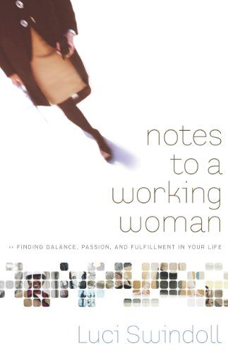 Notes to a Working Woman: Finding Balance, Passion, and Fulfillment in Your Life by Luci Swindoll http://www.amazon.com/dp/B003MQN7BS/ref=cm_sw_r_pi_dp_q9W0wb09RPZ0W