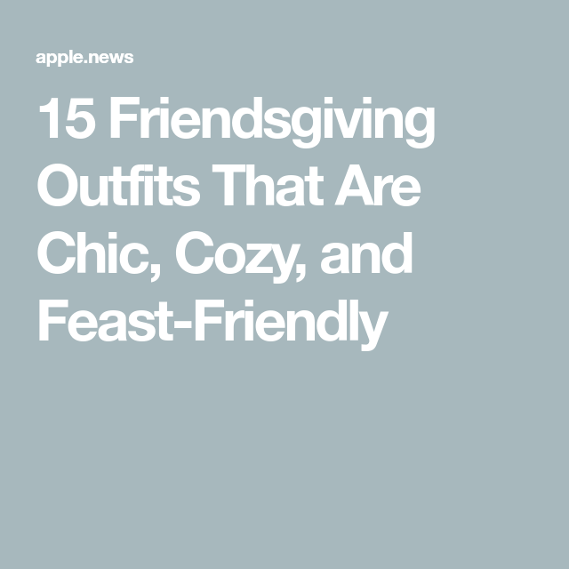 15 Friendsgiving Outfits That Are Chic, Cozy, and Feast-Friendly