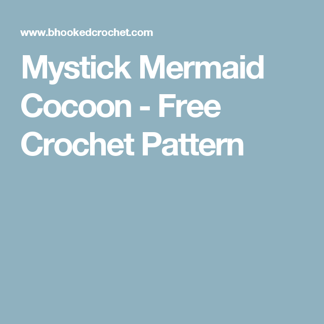 Mystick Mermaid Cocoon - Free Crochet Pattern