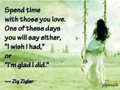 Image result for spend time with loved ones quotes