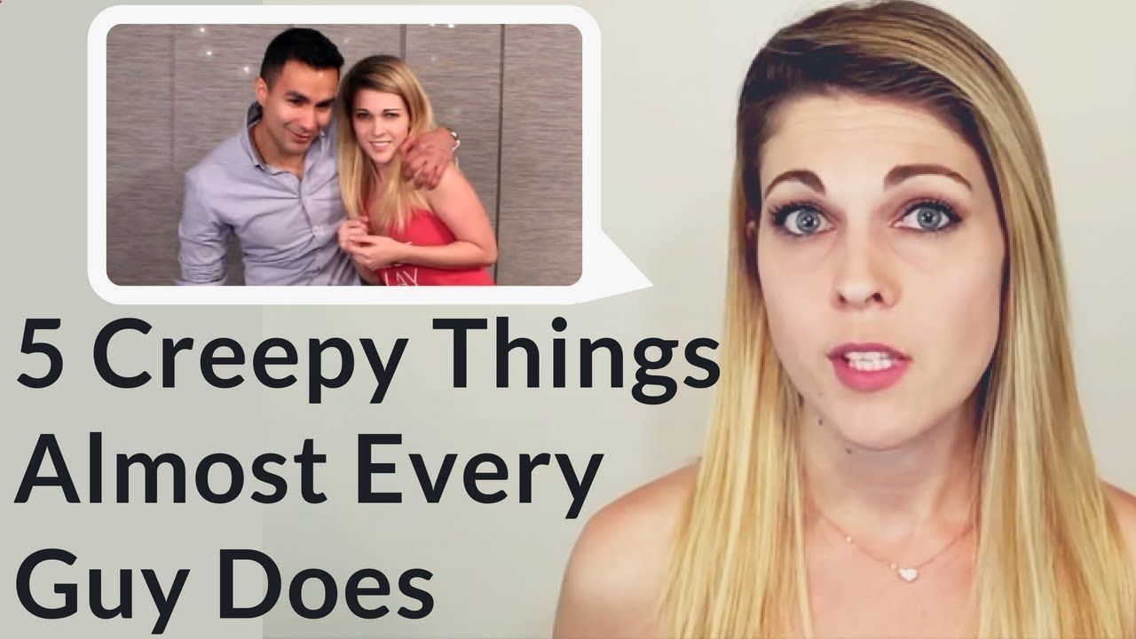 Girls HATE it when guys do these 5 Creepy things (Don't do