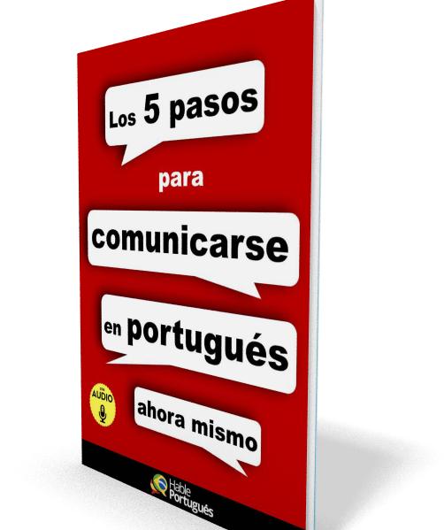Para aprender portugués más rápido: Los 5 pasos para comunicarse en portugués ahora mismo. ¡Hable Portugués!