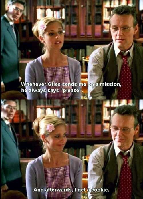 "Buffy the Vampire Slayer - Whenever Giles sends me on a mission, he always says, ""Please."" And afterwards, I get a cookie."