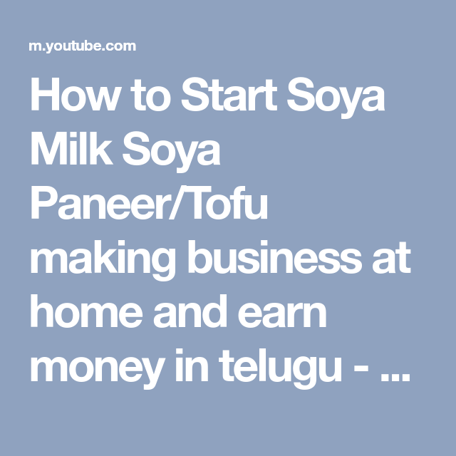 How To Start Soya Milk Soya Paneer Tofu Making Business At Home And
