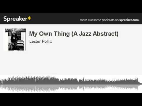 My Own Thing (A Jazz Abstract) (made with Spreaker)