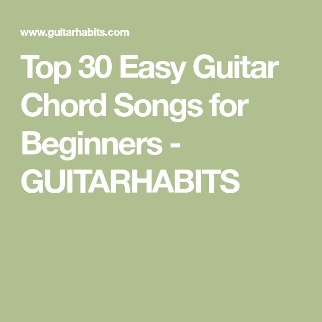 Top 30 Easy Guitar Chord Songs For Beginners Guitarhabits Guitar