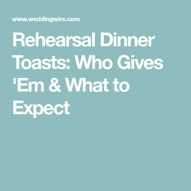 Rehearsal Dinner Toasts: Who Gives 'Em & What To Expect