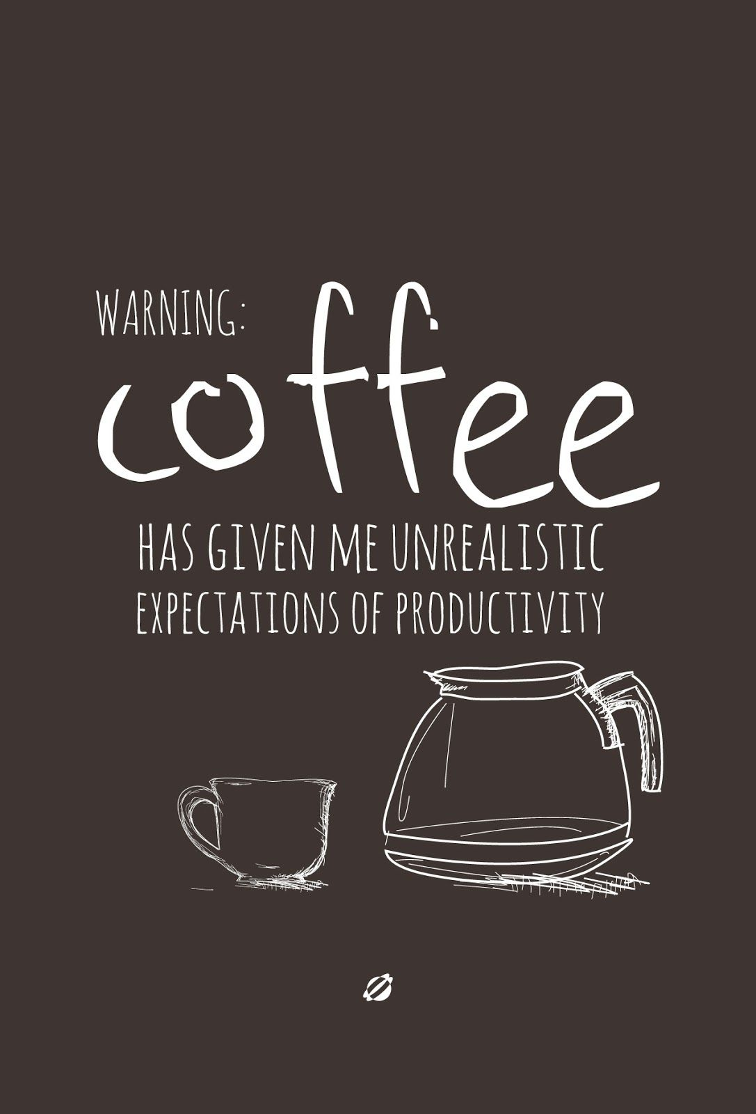 warning coffee has giving me unrealistic expectation of