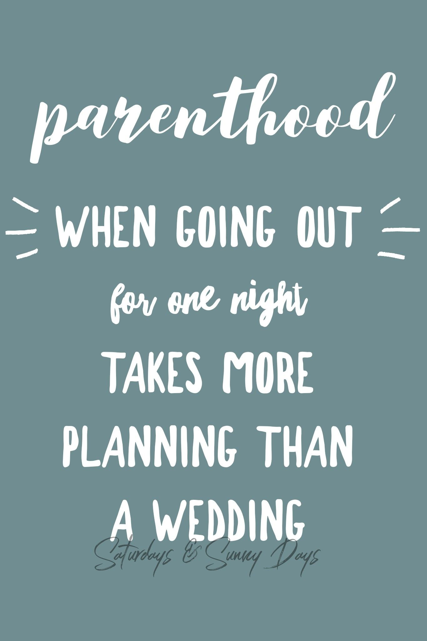 Ha! Parenthood and going out takes an insane amount of work ...