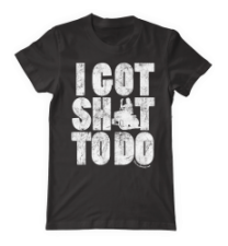 d16c2ea4f I GOT SHIT TO DO Unisex T-Shirt (Pre-Order) | Steve (The DUI Lawn Mower Guy)