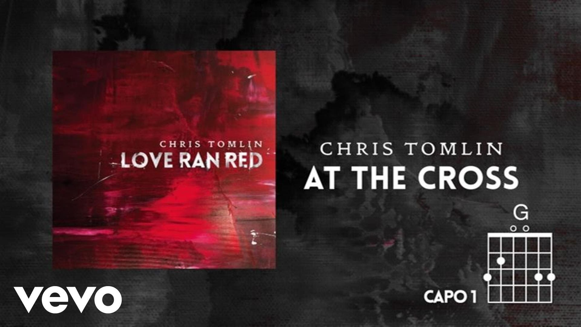 CHRIS TOMLIN At The Cross (Love Ran Red) > These songs