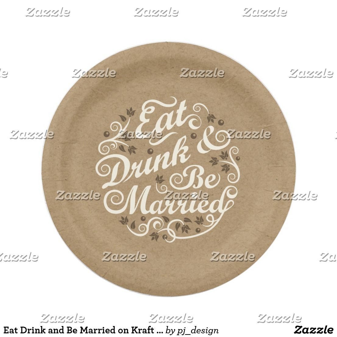 Eat Drink and Be Married on Kraft Paper Paper Plate Eat Drink u0026 Be Married typography with swirls of flowers and vines on a kraft paper LOOK background.  sc 1 st  Pinterest & Eat Drink and Be Married on Kraft Paper Paper Plate | Rehearsal ...