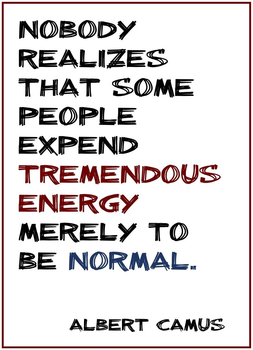 Albert camus quote about unique normal energy different -  Nobody Realizes That Some People Expend Tremendous Energy Merely To Be Normal Albert Camus