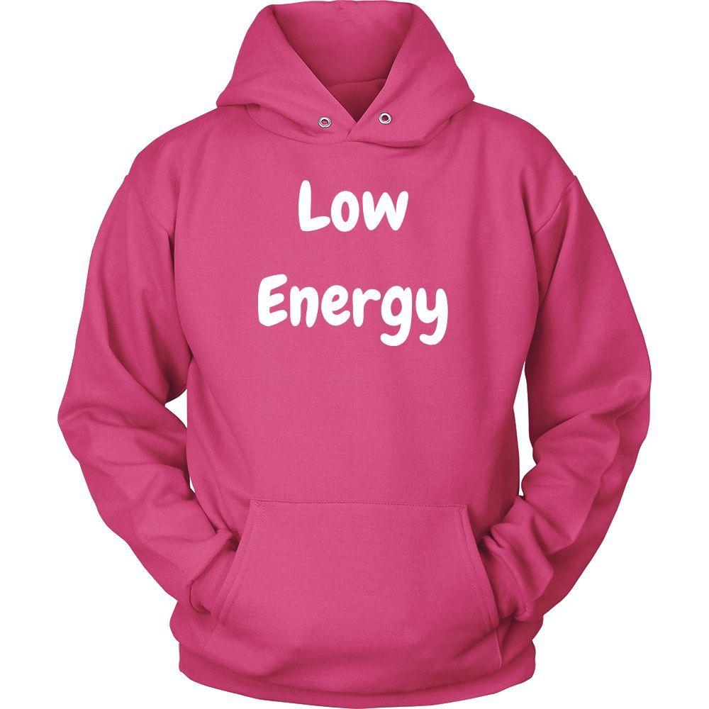 """"""" LOW ENERGY """" Hoodie"""