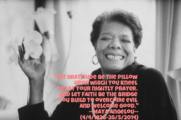 """Let the gratitude be the pillow upon which you kneel to say your nightly prayer. And let faith be the bridge you build to overcome evil and welcome good."" - RIP Maya Angelou  I dedicate this beautiful, deep, wise quote in her memories, though it can never convey my awe & gratitude for her being a true inspiration for me. The grandmother I'd never met, that's how much I loved her & always will. - #faith #prayer #wisdom #quotes"