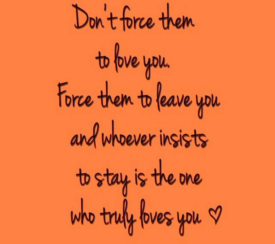 Love The One That Loves You Quotes Don't Force Them To Love You Force Them To Leave You And Whoever