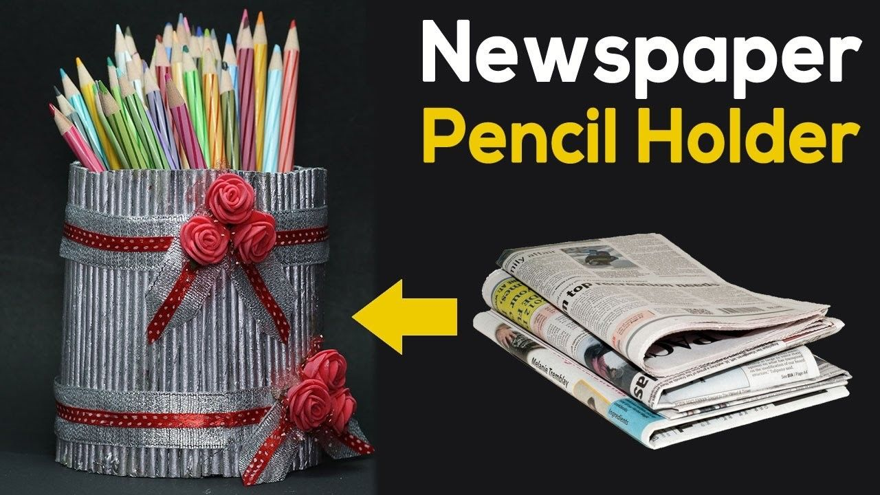 Best Out Of Waste - DIY Pencil holder with newspaper craft