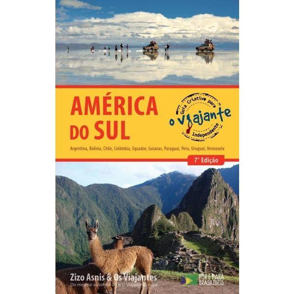 Guia Criativo Para o Viajante Independente na América do Sul - 7ª Ed. 2013 - Zizo Asnis & os Viajantes (8587896121)