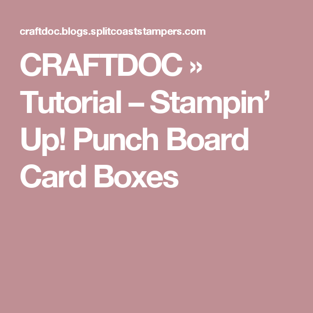 CRAFTDOC » Tutorial – Stampin' Up! Punch Board Card Boxes
