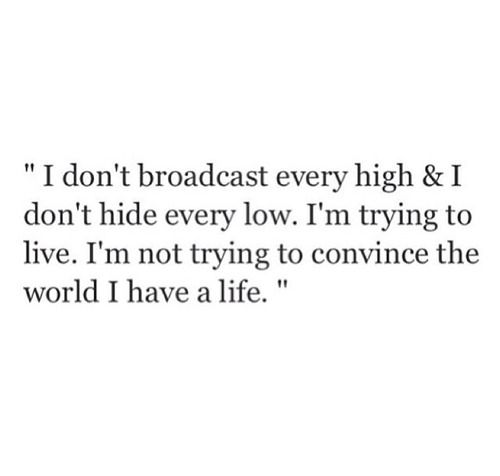 I'm trying to live. I'm not trying to convince that world that I have a life.