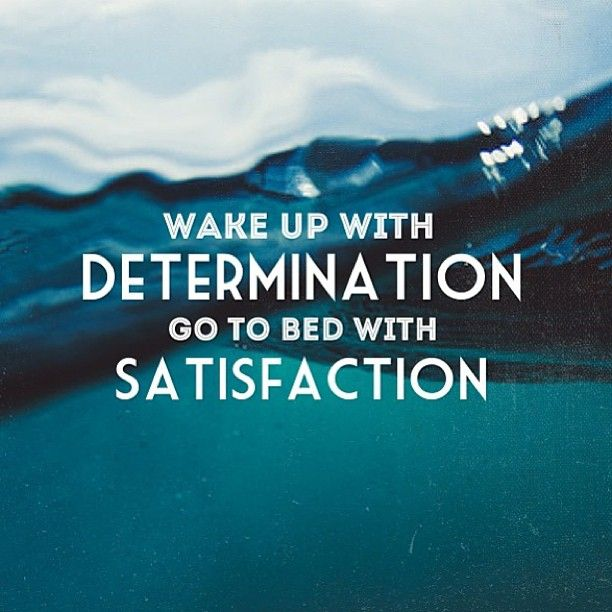 Wake Up With Determination Go To Bed With Satisfaction Life 101
