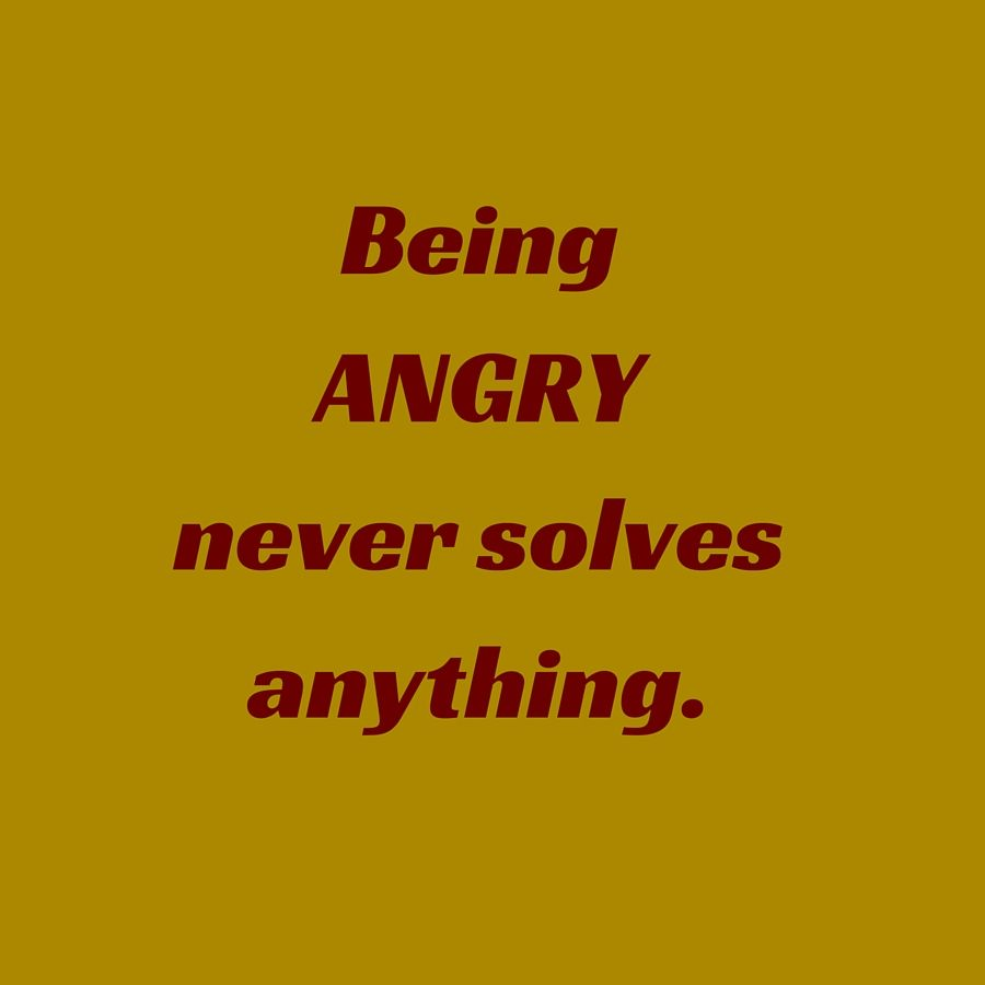 Angry Quotes: Being Angry Never Solves Anything. ‪#‎QuotesYouLove