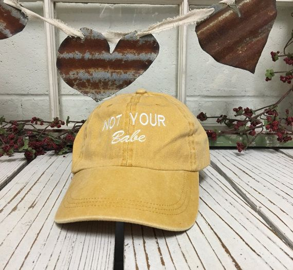 NOT YOUR BABE Baseball Hat Curved Bill Low Profile Embroidered Baseball  Caps Dad Hats Burnt Yellow 2cfb98825788