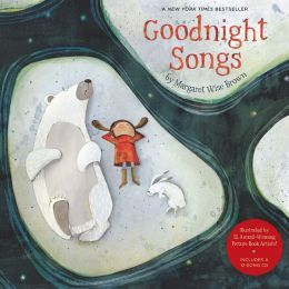 Goodnight Songs: Illustrated by Twelve Award-Winning Picture Book Artists by Margaret Wise Brown.  From Margaret Wise Brown, author of the beloved Goodnight Moon, comes a previously unpublished collection of charming lullabies, gorgeously illustrated by 12 award-winning artists.