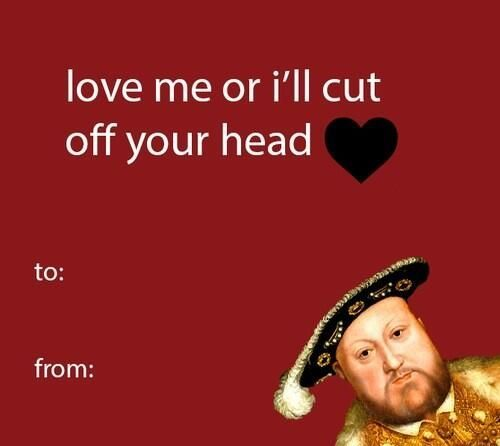 "Tudor Valentines. ""Love me or I will cut off your head!"""