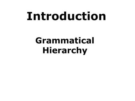 Introduction Grammatical Hierarchy. Definition of GRAMMAR