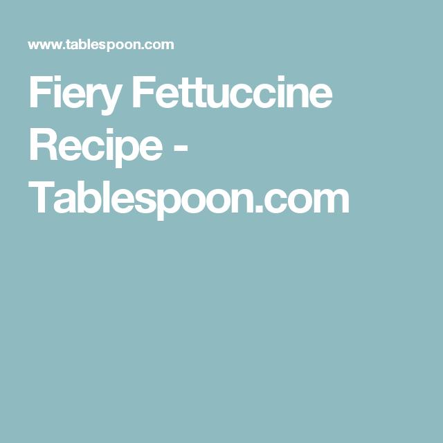 Fiery Fettuccine Recipe - Tablespoon.com