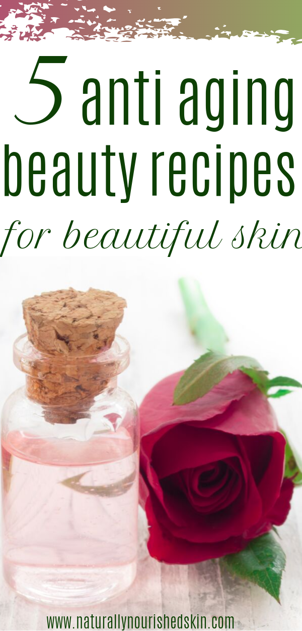 5 Anti Aging Beauty Recipes for Beautiful Skin