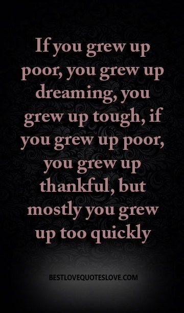 If You Grew Up Poor You Grew Up Dreaming You Grew Up Tough If You Grew Up Poor You Grew Up Thankful But Mostly You Grew Up Too Quickly Galaxies Vibes