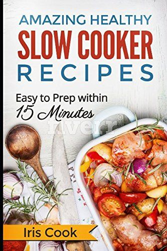 Amazing healthy slow cooker recipes easy to prep within 15 minutes amazing healthy slow cooker recipes easy to prep within 15 minutes download the ebook fandeluxe Images