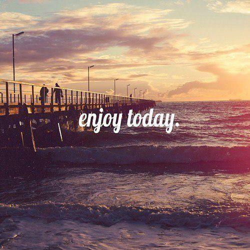 Enjoy today!