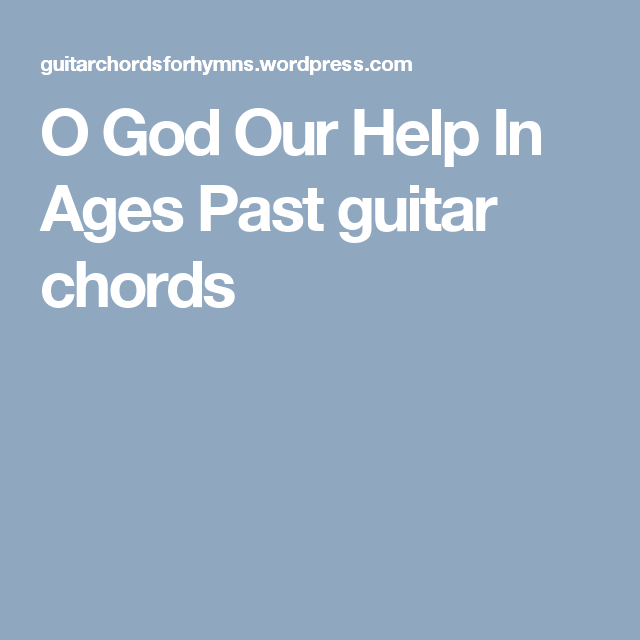O God Our Help in Ages Past | Guitar chords and Guitars