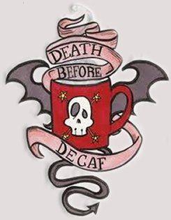 'Death Before Decaf' tattoo (feminine)