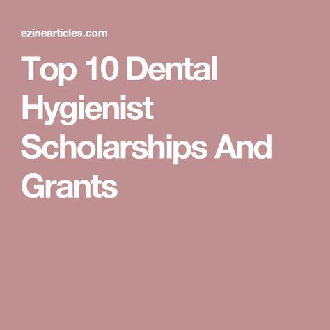 Top 10 Dental Hygienist Scholarships And Grants dental hygiene