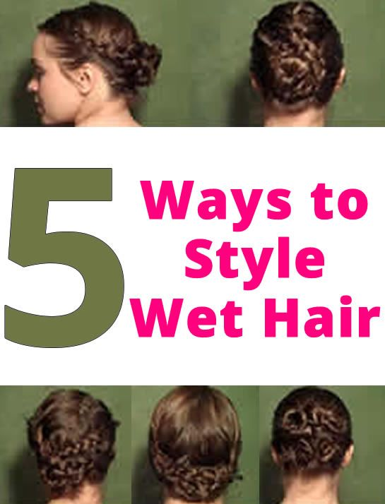 5 Ways To Style Wet Hair Mom Style Wet Hair Hair Challenge Hair Styles