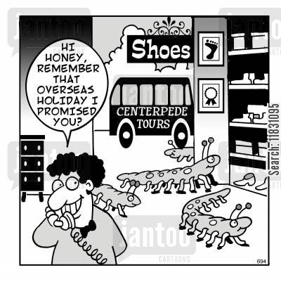 Centipedes in a shoe shop.