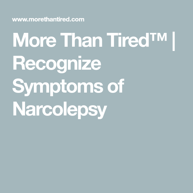More Than Tired Recognize Symptoms Of Narcolepsy Narcolepsy Symptoms Narcolepsy Symptoms