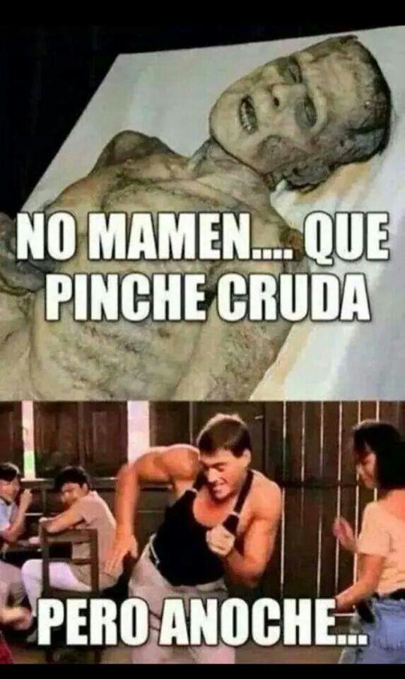 No Mames Que Pinche Cruda Pero Anoche Jajajaja Memes
