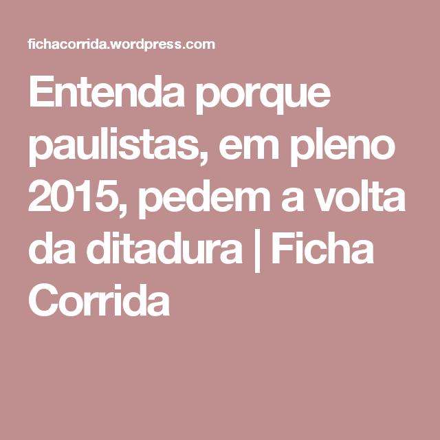 Entenda porque paulistas, em pleno 2015, pedem a volta da ditadura | Ficha Corrida