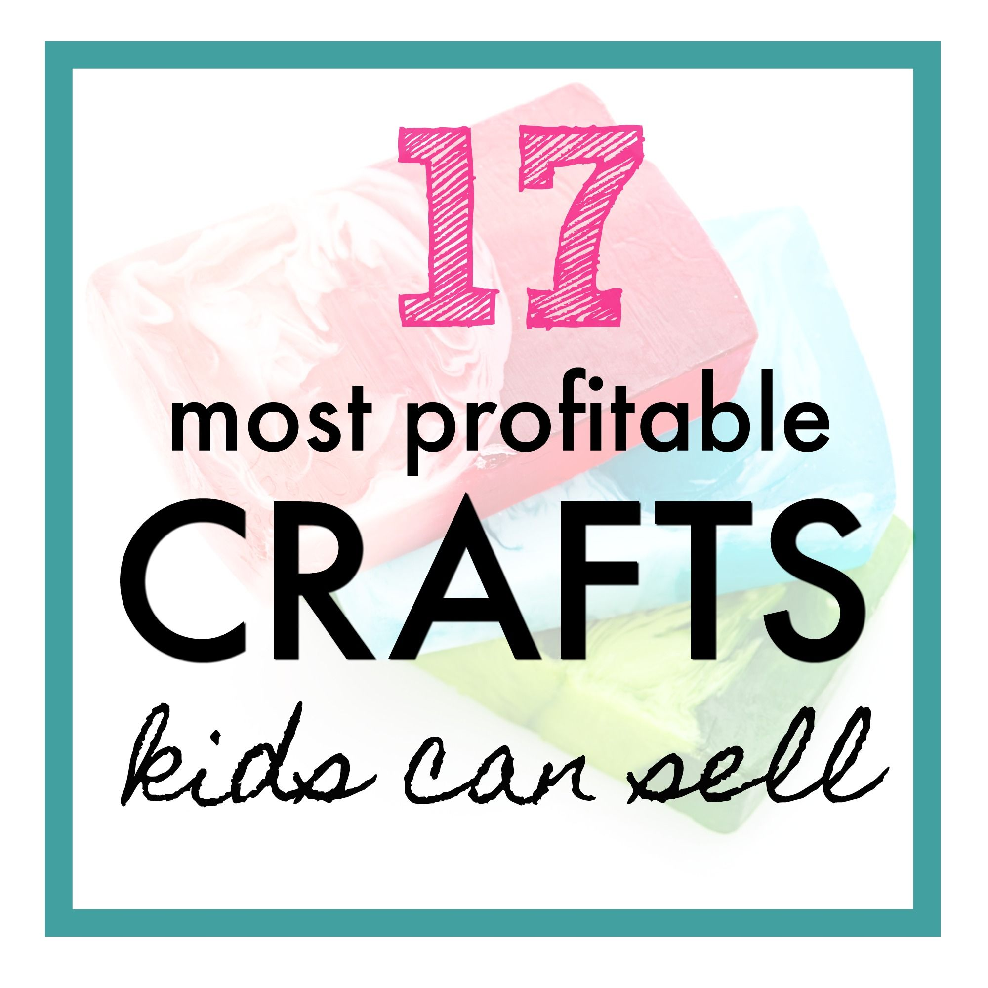 17 Best Things For Kids To Make And Sell Kids Crafts To Sell