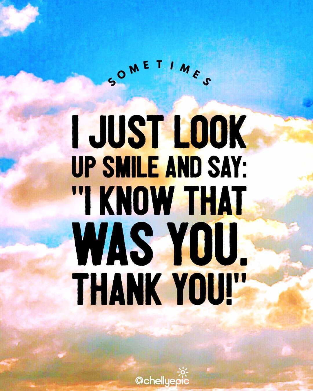 Sometimes I Just Look Up Smile And Say I Know That Was You Thank You Chellyepic Look Up Quotes Inspirational Words Up Quotes