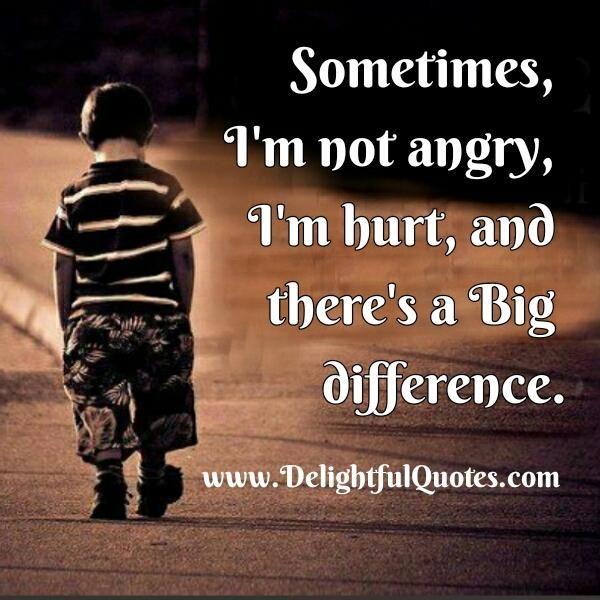 Sometimes I'm not Angry, I'm Hurt   Im hurt, It hurts ...