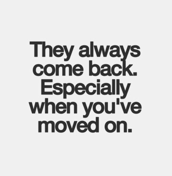 They Will Always Come Back Especially When You Ve Moved On Quote Exes Ex Quotes Ex Boyfriend Quotes